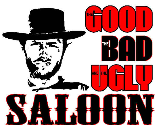 Good, Bad, Ugly Saloon